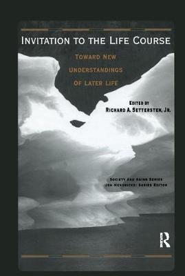 Lives in Time and Place and Invitation to the Life Course: Lives in Time and Place and Invitation to the Life Course AND Invitation to the Life Course: Toward New Understandings of Later Life - Society and Aging Series (Hardback)