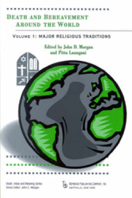 Death and Bereavement around the World: Major Religious Traditions v. 1 - Death, Value, and Meaning Series (Hardback)