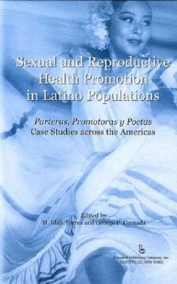 Sexual and Reproductive Health Promotion in Latino Populations: Parteras, Promotoras Y Poetas - Case Studies Across the Americas (Hardback)