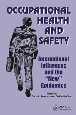 Occupational Health and Safety: International Influences and the New Epidemics - Policy, Politics, Health and Medicine Series (Hardback)