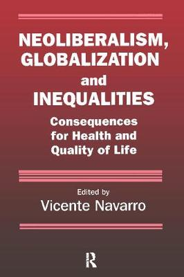 Neoliberalism, Globalization, and Inequalities: Consequences for Health and Quality of Life - Policy, Politics, Health and Medicine Series (Paperback)