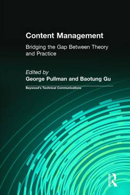 Content Management: Bridging the Gap Between Theory and Practice - Baywood's Technical Communications (Hardback)
