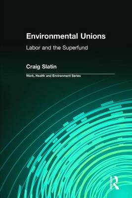 Environmental Unions: Labor and the Superfund - Work, Health and Environment Series (Hardback)