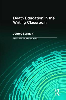 Death Education in the Writing Classroom - Death, Value and Meaning Series (Hardback)