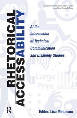 Rhetorical Accessability: At the Intersection of Technical Communication and Disability Studies - Baywood's Technical Communications (Hardback)