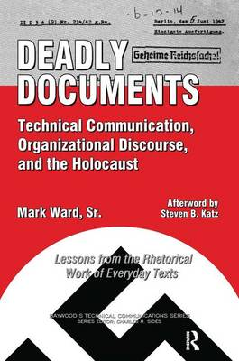 Deadly Documents: Technical Communication, Organizational Discourse, and the Holocaust: Lessons from the Rhetorical Work of Everyday Texts - Baywood's Technical Communications (Hardback)