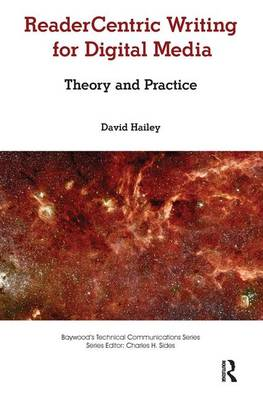 Readercentric Writing for Digital Media: Theory and Practice - Baywood's Technical Communications (Paperback)