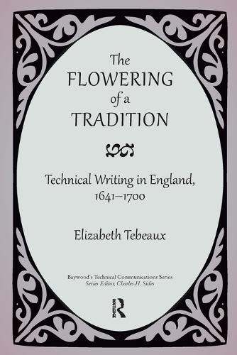 The Flowering of a Tradition: Technical Writing in England, 1641-1700 - Baywood's Technical Communications (Paperback)