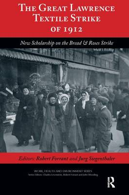 The Great Lawrence Textile Strike of 1912: New Scholarship on the Bread & Roses Strike - Work, Health and Environment Series (Hardback)