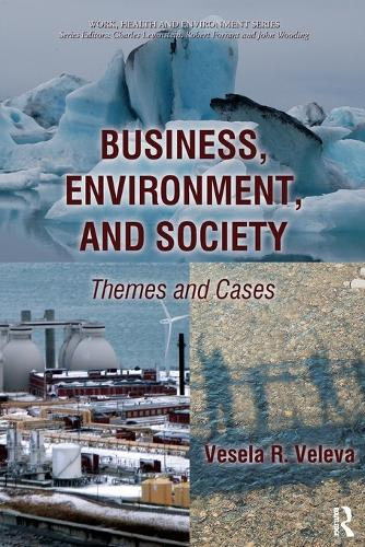 Business, Environment, and Society: Themes and Cases - Work, Health and Environment Series (Paperback)
