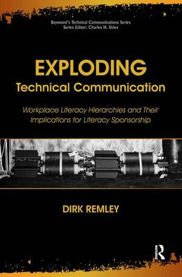 Exploding Technical Communication: Workplace Literacy Hierarchies and Their Implications for Literacy Sponsorship - Baywood's Technical Communications (Hardback)