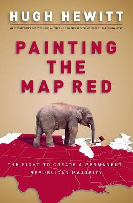 Painting the Map Red: The Fight to Create a Permanent Republican Majority (Hardback)