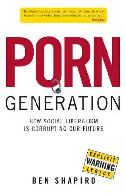 Porn Generation: How Social Liberalism Is Corrupting Our Future (Hardback)