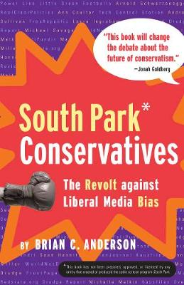 South Park Conservatives: The Revolt Against Liberal Media Bias (Hardback)