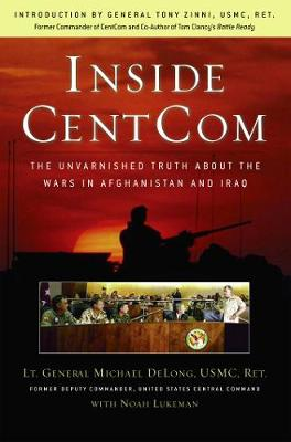 Inside CentCom: The Unvarnished Truth About The Wars In Afghanistan And Iraq (Hardback)