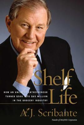 Shelf Life: How an Unlikely Entrepreneur Turned $500 into $65 Million in the Grocery Industry (Hardback)