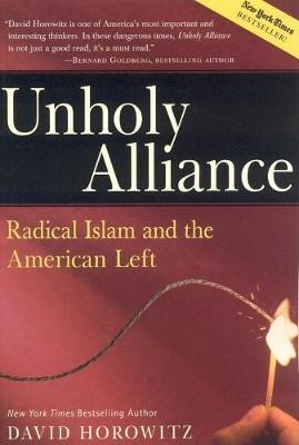 Unholy Alliance: Radical Islam And the American Left (Paperback)