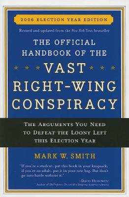 The Official Handbook of the Vast Right-wing Conspiracy 2006: The Arguments You Need to Defeat The Loony Left This Election Year (Paperback)