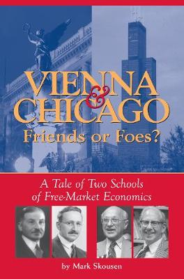 Vienna & Chicago, Friends or Foes?: A Tale of Two Schools of Free-Market Economics (Paperback)