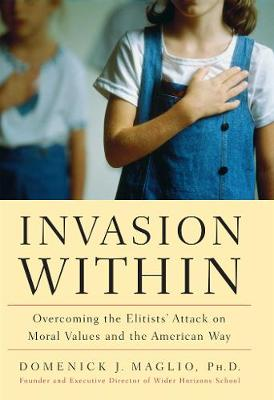 Invasion Within: Overcoming the Elitists' Attack on Moral Values and the American Way (Hardback)