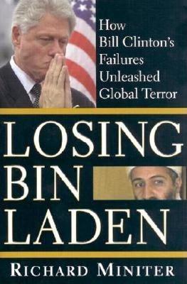 Losing Bin Laden: How Bill Clinton's Failures Unleashed Global Terror (Hardback)