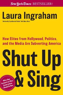Shut Up and Sing: How Elites from Hollywood, Politics, and the UN Are Subverting America (Paperback)