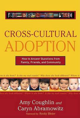 Cross-Cultural Adoption: How to Answer Questions from Family, Friends and Community (Hardback)
