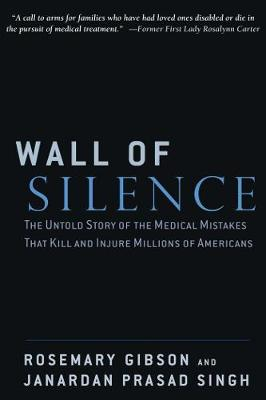 Wall of Silence: The Untold Story of the Medical Mistakes That Kill and Injure Millions of Americans (Hardback)