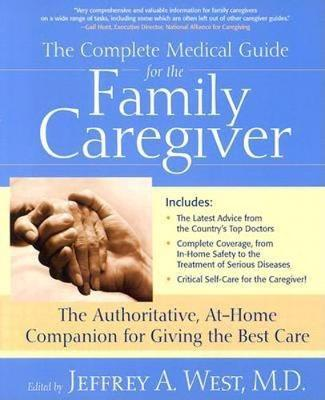 The Complete Medical Guide for the Family Caregiver: The Authoritative At-Home Companion for Giving the Best Care (Paperback)