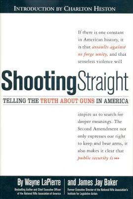 Shooting Straight: Telling the Truth About Guns in America (Hardback)