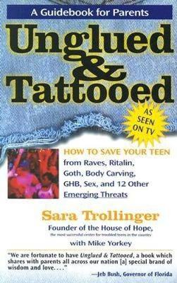 Unglued & Tattooed: How to Save Your Teen from Raves, Ritalin, Goth, Body Carving, Ghb, Sex, and 12 Other Emerging Threats (Paperback)