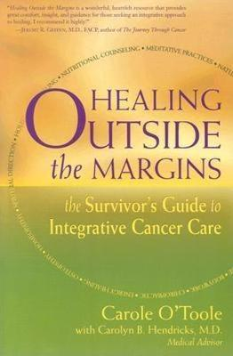 Healing Outside the Margins: The Survivor's Guide to Integrative Cancer Care (Paperback)