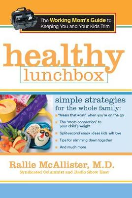 Healthy Lunchbox: The Working Mom's Guide to Keeping You and Your Kids Trim (Hardback)