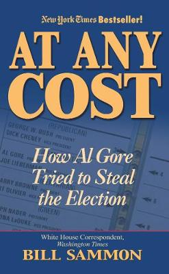 At Any Cost: How Al Gore Tried to Steal the Election (Hardback)
