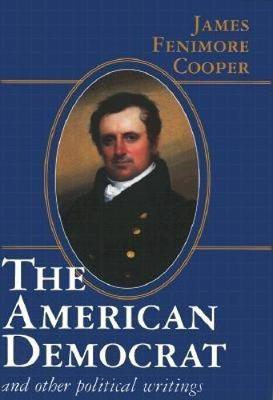 The American Democrat and Other Political Writings - Conservative Leadership Series (Hardback)