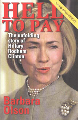 Hell to Pay: The Unfolding Story of Hillary Rodham (Hardback)