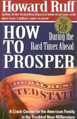 How to Prosper During the Hard Times Ahead: A Crash Course for the American Family in the Troubled New Millennium (Hardback)