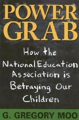 Power Grab: How the National Education Association Is Betraying Our Children (Hardback)