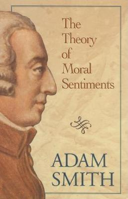 The Theory of Moral Sentiments Or, an Essay/2 Volumes Bound in 1 Book: Towards an Analysis of the Principles, by Which Men Naturally Judge Concerning the Conduct and Character, First of Their Neighbours, and Afterwards of - Conservative Leadership Series (Hardback)