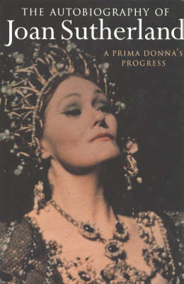 Autobiography of Joan Sutherland: A Prima Donna's Progress (Hardback)