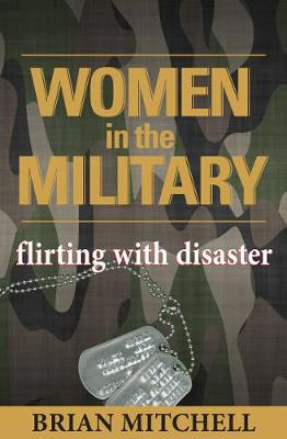 Women in the Military: Flirting With Disaster (Hardback)