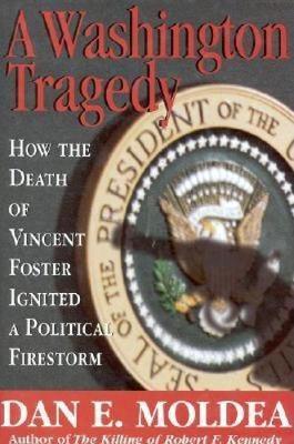 A Washington Tragedy: How the Death of Vincent Foster Ignited a Political Firestorm (Hardback)
