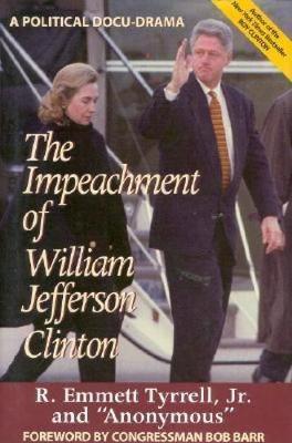 The Impeachment of William Jefferson Clinton: A Political Docu-Drama (Hardback)