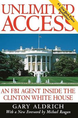 Unlimited Access: An FBI Agent Inside the Clinton White House (Paperback)