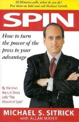 Spin: How to Turn the Power of the Press to Your Advantage (Hardback)