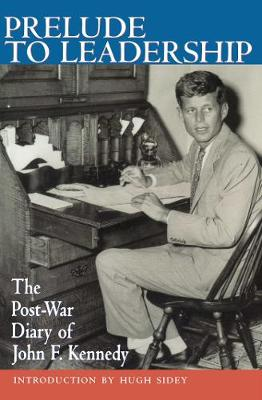 Prelude to Leadership: The Post-War Diary of John F. Kennedy (Paperback)