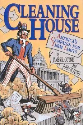 Cleaning House: America's Campaign for Term Limits (Hardback)