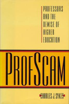 Profscam: Professors and the Demise of Higher Education (Hardback)