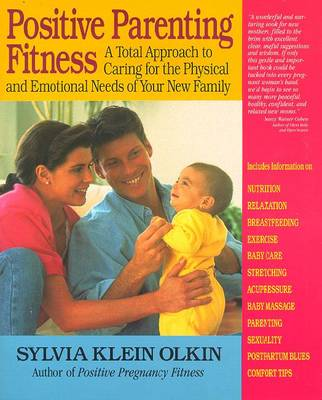 Positive Parenting: A Total Approach to Caring for the Physical and Emotional Needs of Your New Family (Paperback)