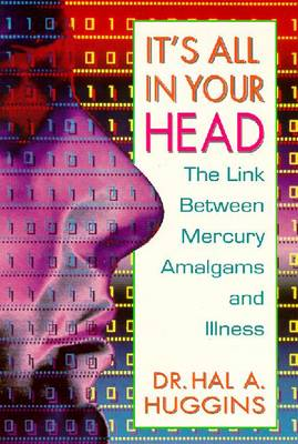 It's All in Your Head: Link Between Mercury Amalgams and Illness (Paperback)
